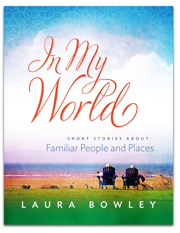 In My World: Short Stories About Familiar People and Places